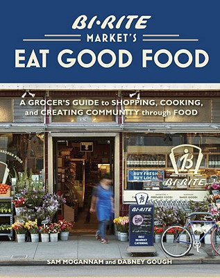Bi-rite Market's Eat Good Food By Mogannam, Sam/ Gough, Dabney
